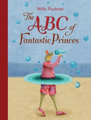ABC of Fantastic Princes By Puchner, Willy