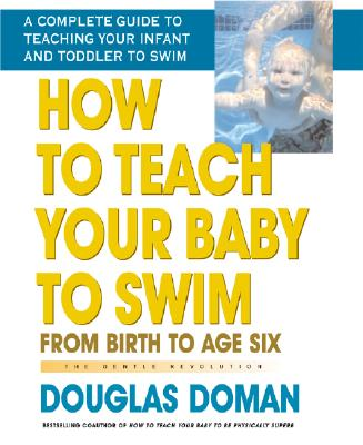 How to Teach Your Baby to Swim By Doman, Douglas